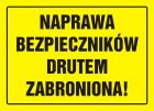 Naprawa bezpieczników drutem zabroniona! - znak, tablica budowlana - OA056