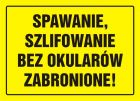 OA052 - Spawanie, szlifowanie bez okularów zabronione! - znak, tablica budowlana