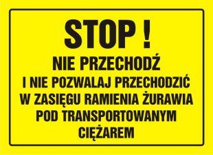 OA077 - Stop! Nie przechodź i nie pozwalaj przechodzić w zasięgu ramienia żurawia pod transportowanym ciężarem - znak, tablica budowlana