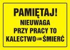 Pamiętaj! Nieuwaga przy pracy to kalectwo lub śmierć - znak, tablica budowlana - OA032