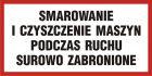 Smarowanie i czyszczenie maszyn podczas ruchu surowo zabronione - znak informacyjny - PB102