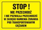 Stop! Nie przechodź i nie pozwalaj przechodzić w zasięgu ramienia żurawia pod transportowanym ciężarem - znak, tablica budowlana - OA077