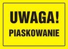 Uwaga! Piaskowanie - znak, tablica budowlana - OA012