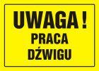 Uwaga! Praca dźwigu - znak, tablica budowlana - OA072