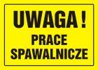 Uwaga! Prace spawalnicze - znak, tablica budowlana - OA045