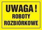 Uwaga! Roboty rozbiórkowe - znak, tablica budowlana - OA071